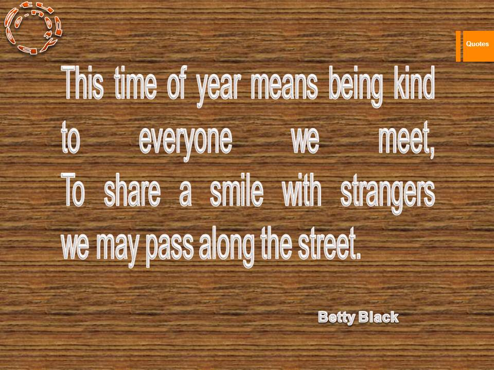 This time of year means being kind to everyone we meet, To share a smile with strangers we may pass along the street.